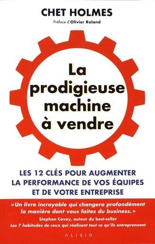 Livre pour développer son entreprise La Prodigieuse machine à vendre de Chett Holmes